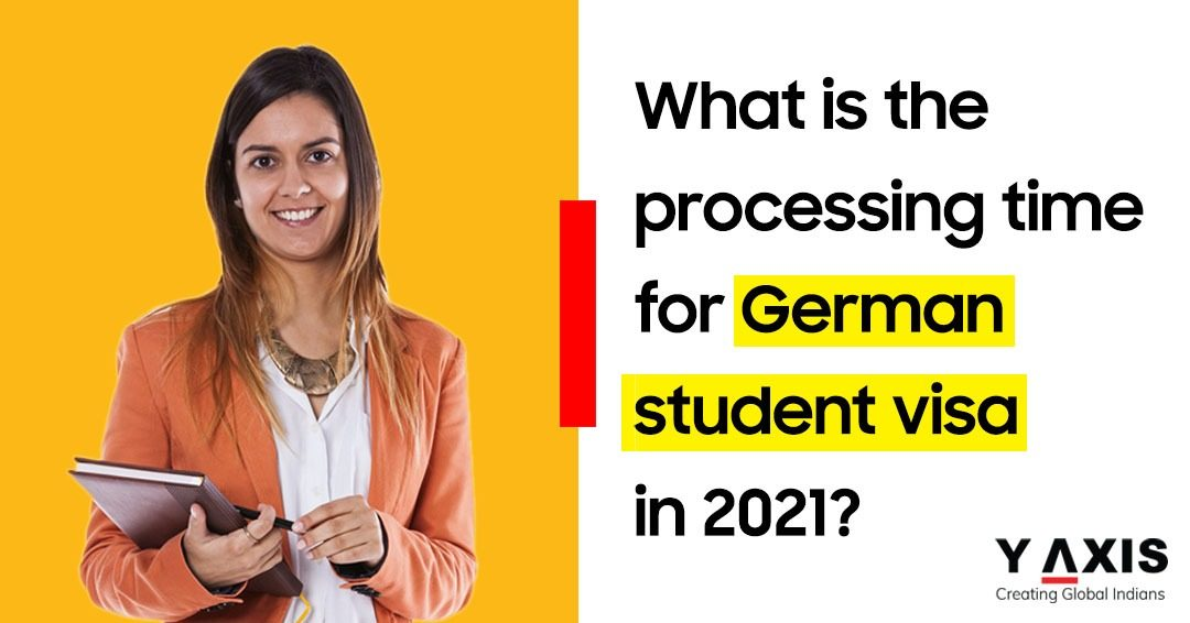 What is the processing time for German student visa in 2021?