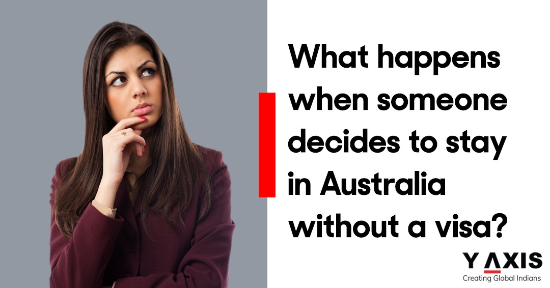 What happens when someone decides to stay in Australia without a visa