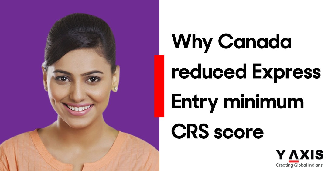Why Canada reduced Express Entry minimum CRS score
