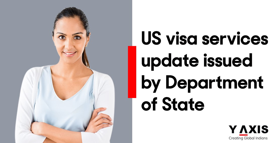 US visa services update issued by Department of State