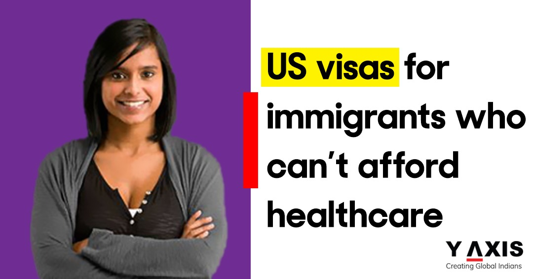 US visas for immigrants who can't afford healthcare