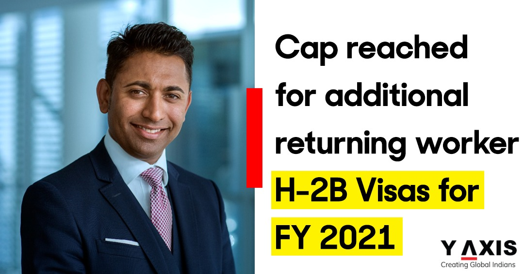 Cap reached for additional returning worker H-2B Visas for FY 2021