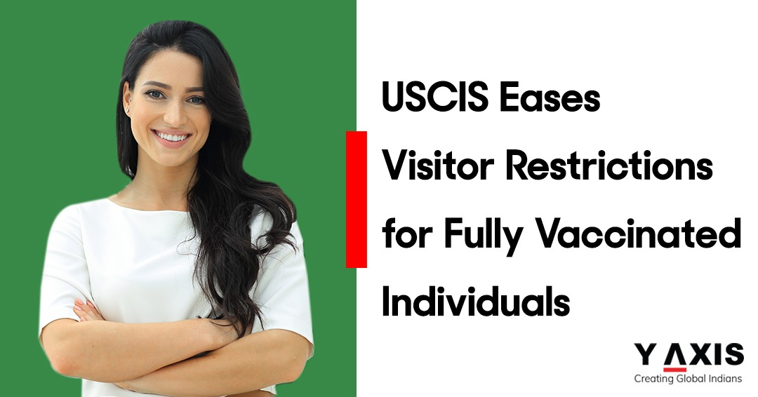 USCIS Eases Visitor Restrictions for Fully Vaccinated Individuals-1