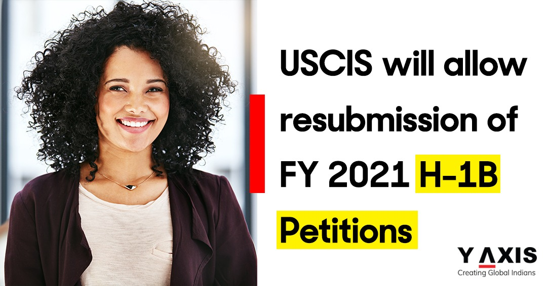 USCIS will allow resubmission of FY 2021 H-1B Petitions