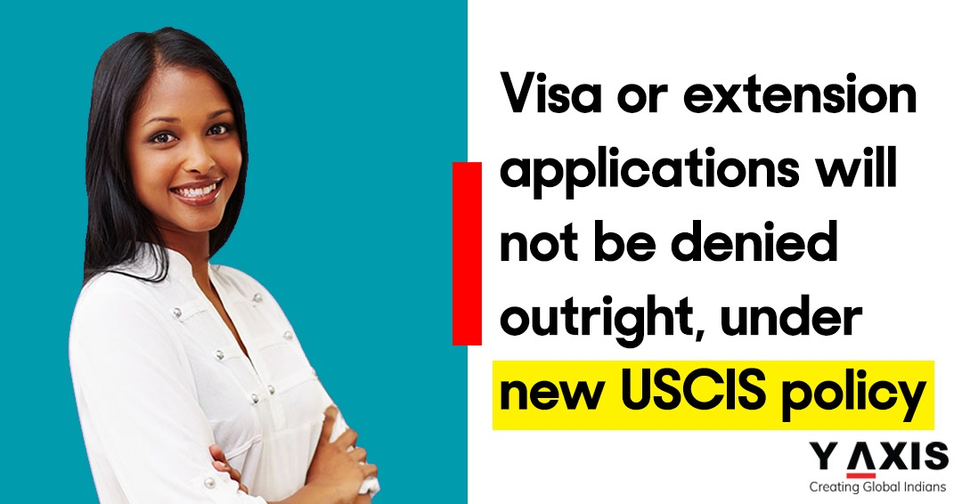 Visa or extension applications will not be denied outright, under new USCIS policy