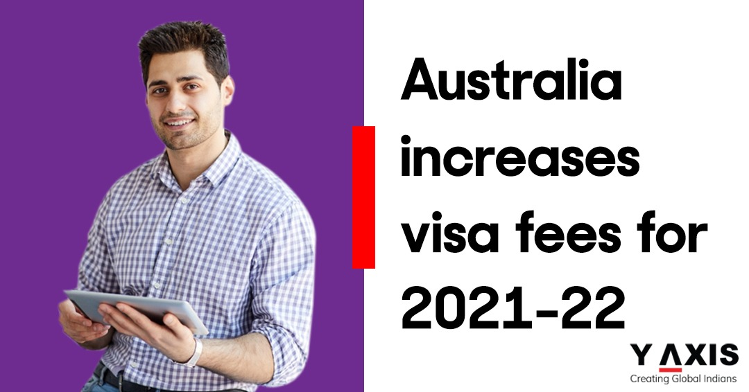 Australia increases visa fees for 2021-22
