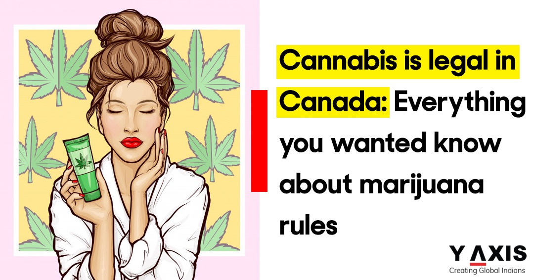 Cannabis is legal in Canada Everything you wanted know about marijuana rules