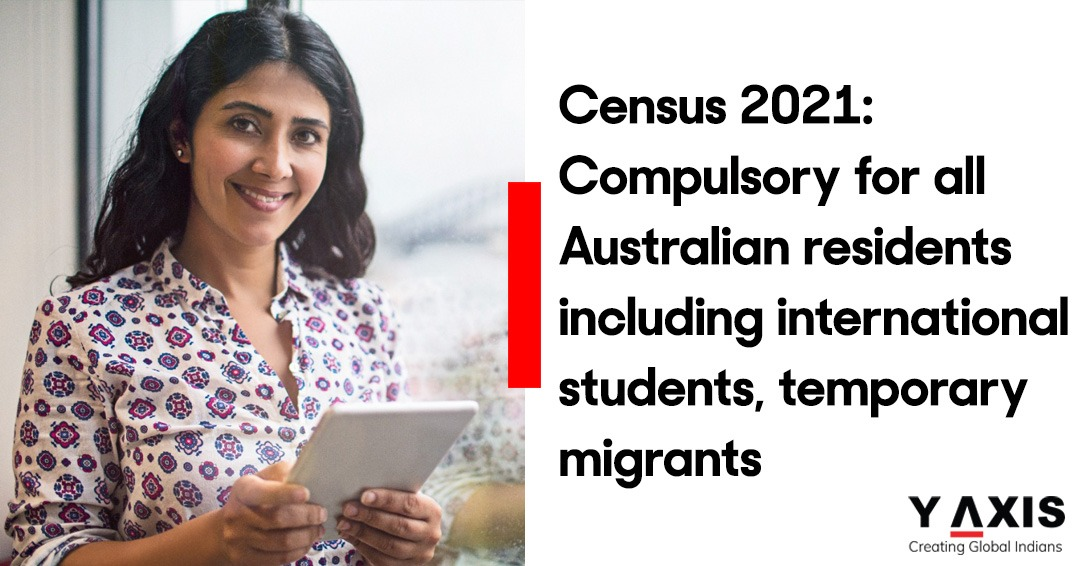 Census 2021 Compulsory for all Australian residents including international students, temporary migrants