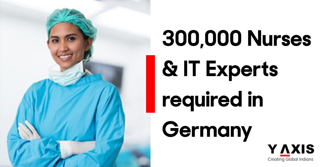 300,000 Nurses & IT Experts required in germany