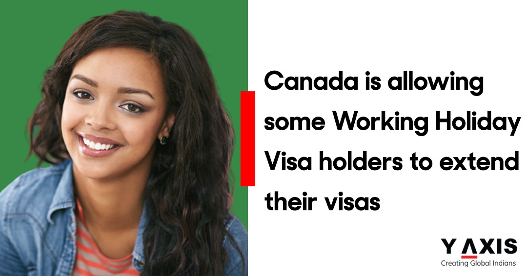 Canada is allowing some Working Holiday Visa holders to extend their visas