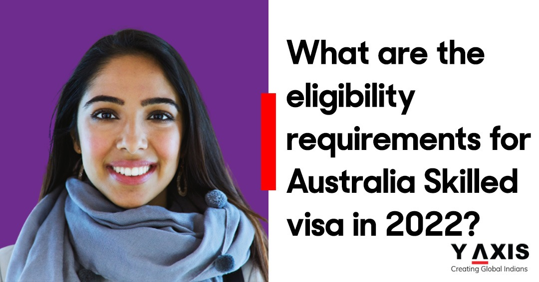 What are the eligibility requirements for Australia Skilled visa in 2022