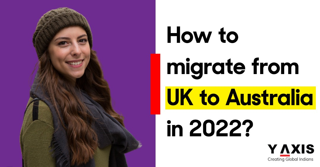 How to migrate from UK to Australia in 2022