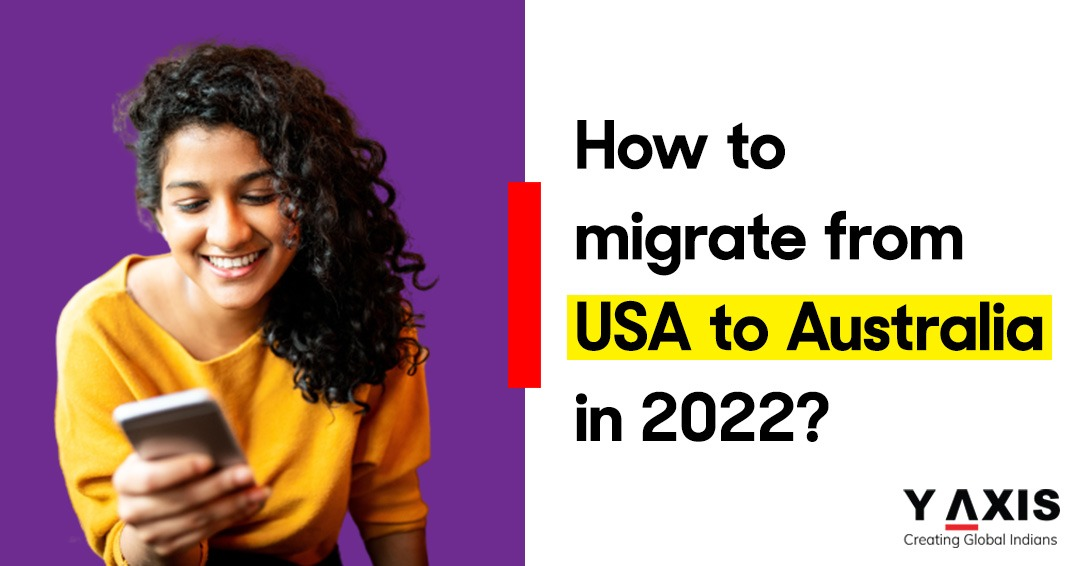 How to migrate from USA to Australia in 2022